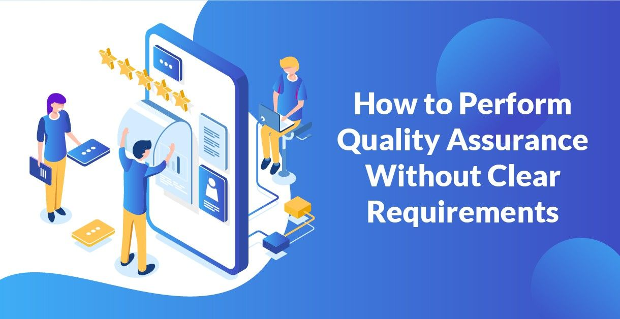 Performing Software Quality Assurance without Clear Requirements
